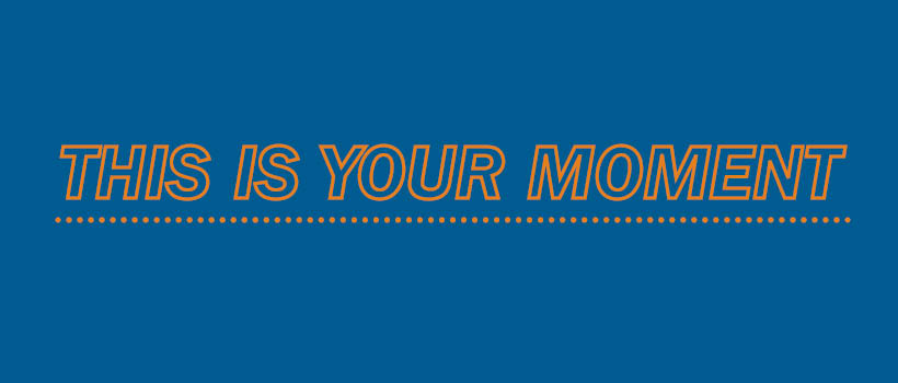 This is your moment in yellow text on a blue background.